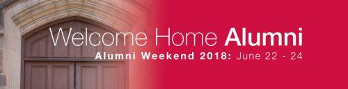Welcome Home, Alumni. Alumni Weekend 2018: June 22-24