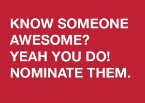 Know someone awesome? Yeah you do! Nominate them.