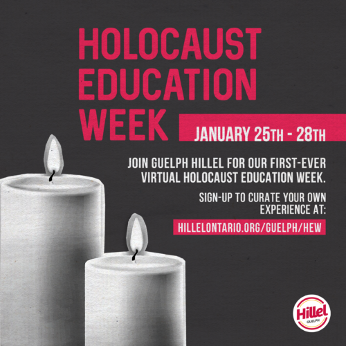 Holocaust Education Week - Jan. 25 to 28 - Join Guelph Hillel for our first-ever virtual Holocaust education week. Sign up to curate your own experience at hillelontario.org/guelph/hew