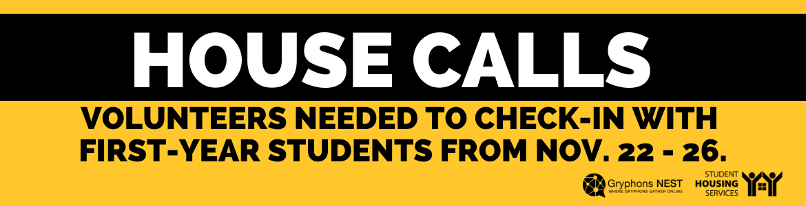 House Calls - Volunteers needed to check in with first-year students Nov. 22 to 26.