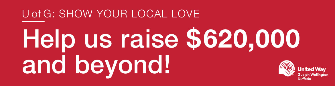 U of G: Show your local love. Help us raise $620,000 and beyond to support the United Way.